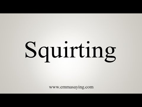 How To Pronounce Squirting