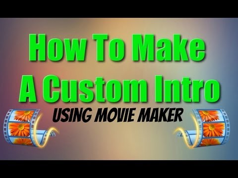 How To Make A Custom Intro Using Movie Maker (2014) Simple And Easy!