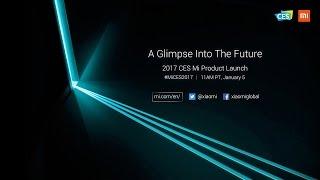 Xiaomi CES 2017 Product Launch - A Glimpse Into The Future Live Stream (Press Conference)