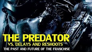 The Predator v. Delays and Reshoots: The Past and Future of the Franchise