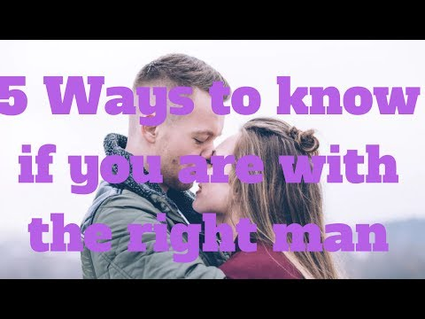 Ways to know if you are with the right man