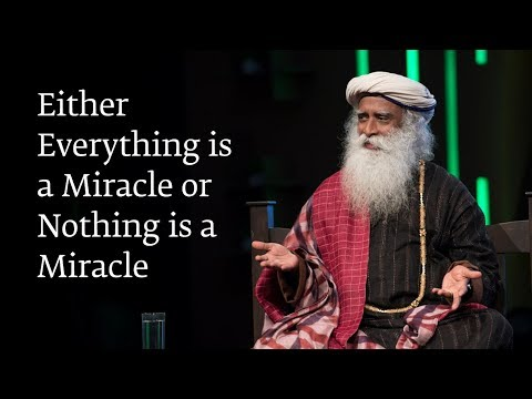 Either Everything is a Miracle or Nothing is a Miracle - Sadhguru