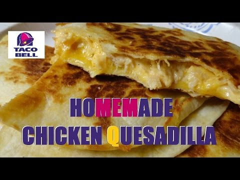 Homemade Chicken Quesadilla: Taco Bell Clone