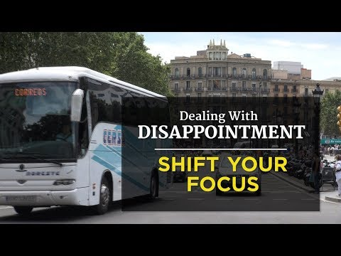 Dealing With Disappointment: Shift Your Focus