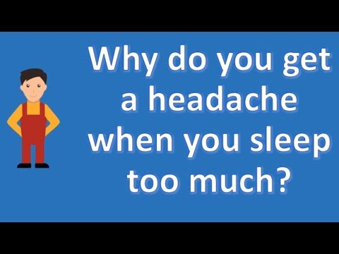 Why do you get a headache when you sleep too much ? | BEST Health Channel & Answers