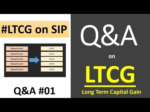 Q&A :Long term Capital Gain - Questions about LTCG on Mutual Fund | how LTCG on SIP Calculate