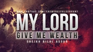 My Lord Give Me Wealth - Islamic Story - Sheikh Bilal Assad