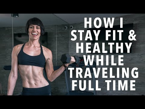 How I Stay Fit & Healthy Whilst Traveling Full Time