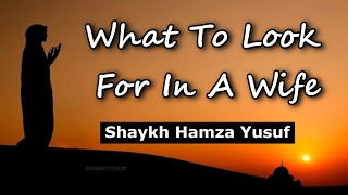 What To Look For In A Wife - Shaykh Hamza Yusuf | Part 1