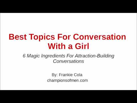 Best Topics For Conversation With a Girl - 6 Magic Ingredients