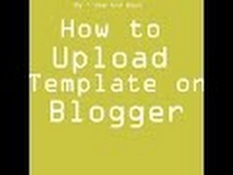 how to custom template on blogger / How to upload template on blogger