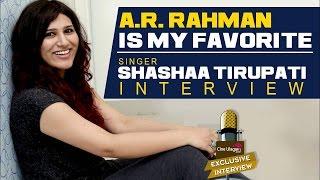 A R Rahman Is My Favorite Singer Shashaa Tirupati Interview