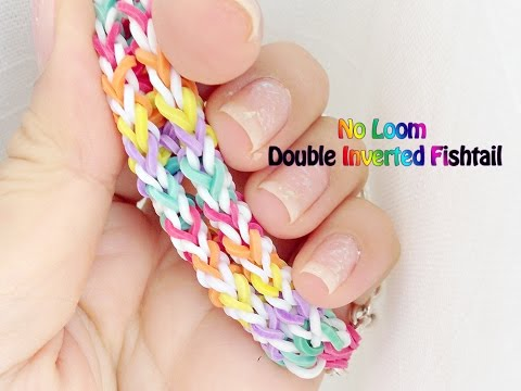 No Loom: Easy Double Inverted Fishtail Bracelet without loom