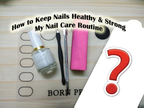 How to Keep Nails Healthy & Strong | My Nail Care Routine