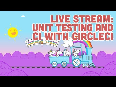 Live Stream #117.1 - Unit Testing and CI with CircleCI - Part 1