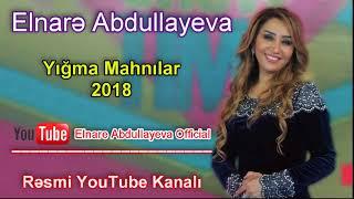 Elnare Abdullayeva Super Yigma Mahnilar 2018