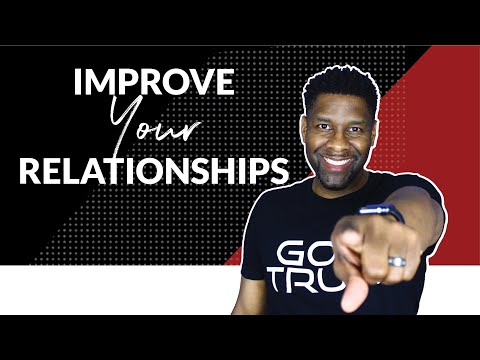 HOW TO IMPROVE YOUR RELATIONSHIPS...GUARANTEED!