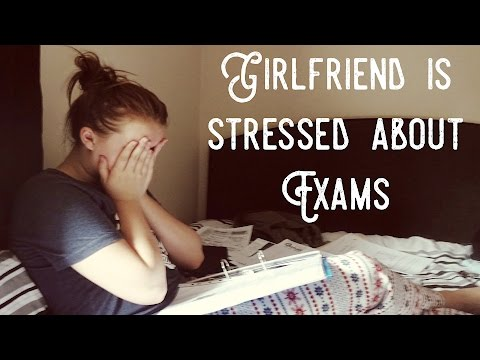 GIRLFRIEND IS STRESSED ABOUT EXAMS