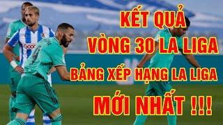 Kết quả vòng 30 La Liga 2019/2020   Bảng xếp hạng La Liga mới nhất