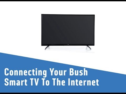 Connecting Your Bush Smart TV To The Internet