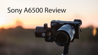 Sony A6500 Review - A More Awesome but Still Frustrating 4k Mirrorless Camera