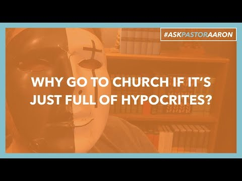 Why go to church if it's just full of hypocrites?