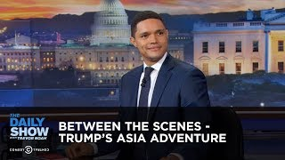 Between the Scenes - Trump's Asia Adventure: The Daily Show