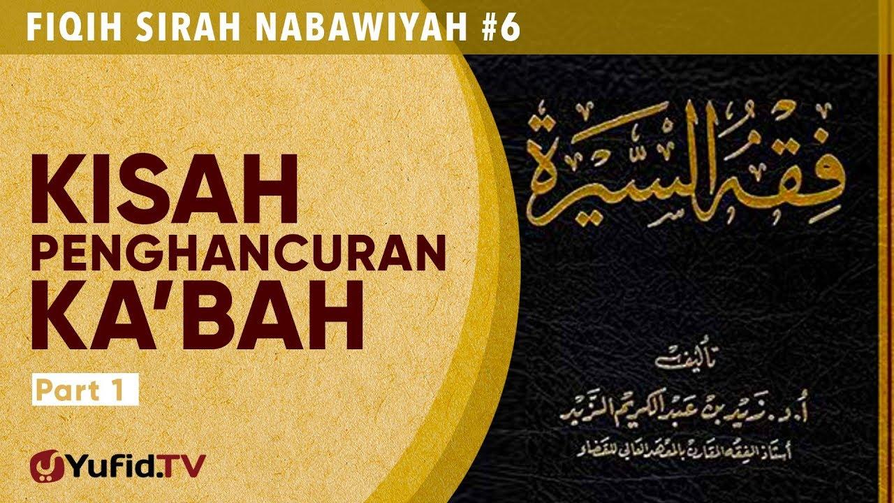 Fiqih Sirah Nabawiyah #6: Kisah Penghancuran Ka'bah Bagian 1 - Ustadz Johan Saputra Halim, M.H.I.