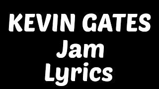 Kevin Gates - Jam Feat. Trey Songz, Ty Dolla $ign & Jamie Foxx Lyrics