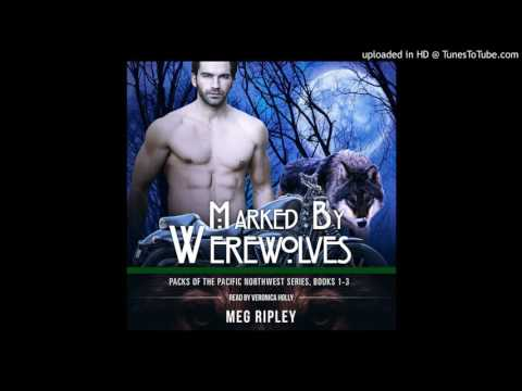 Marked By Werewolves: Packs of the Pacific Northwest, Books 1-3 By Meg Ripley - Audiobook Sample