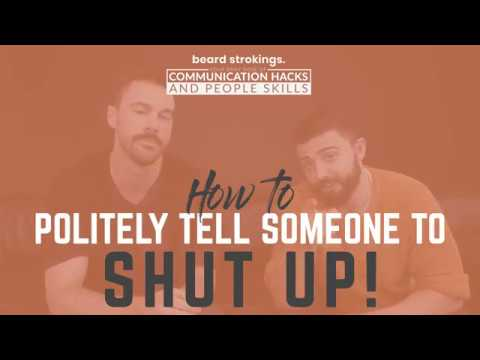 How To Politely Tell Someone To Shut Up | Ask Beard Strokings #5