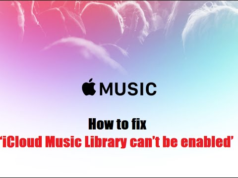 How to fix 'iCloud Music Library can't be enabled' error with Apple Music