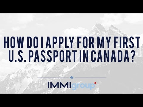 How do I apply for my first U S  Passport in Canada?