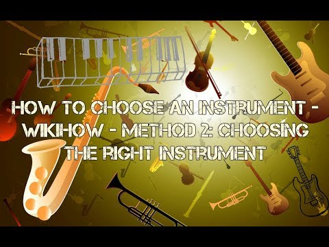 How to Choose an Instrument - wikiHow - Method 2: Choosing the Right Instrument
