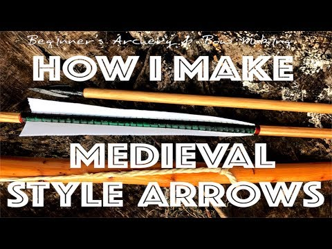 How I Make Medieval Style Arrows for my Longbows. DIY Arrows.