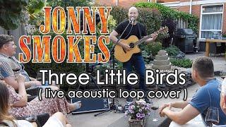 Three Little Birds - Bob Marley (Jonny Smokes live acoustic looping cover)