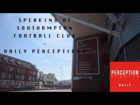 SPEAKING AT SOUTHAMPTON FOOTBALL CLUB | DAILY PERCEPTIONS | DAY 33