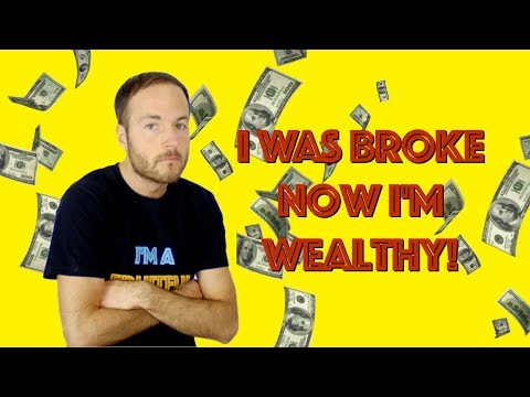 How I Was A Broke LOSER For Years And Now I'm Wealthy!