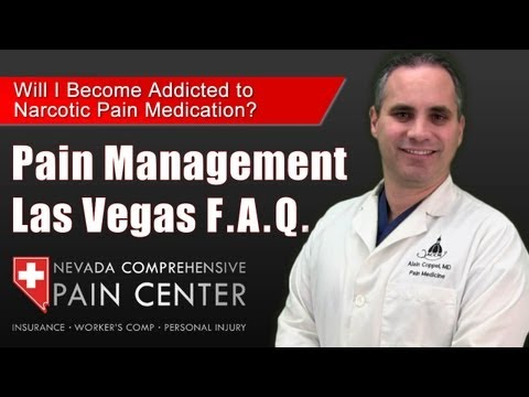 Pain Management Physician Las Vegas. Will I Become Addicted to Narcotic Pain Medications?