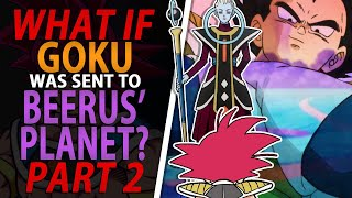 WHAT IF GOKU was sent to BEERUS'S Planet? PART 2