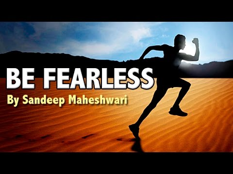BE FEARLESS - Motivational Video By Sandeep Maheshwari