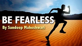 BE FEARLESS - Motivational Video By Sandeep Maheshwari