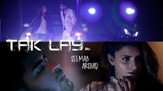TAK LAY - OFFICIAL VIDEO - SEEMAB ARSHAD (2018)