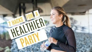 7 HACKS FOR A HEALTHIER PARTY