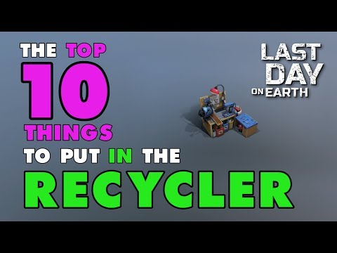 Top 10 Things to Put in the Recycler in Last Day on Earth (v.1.8.2) (Vid#140)