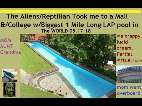 My Alien Abduction via OBE/Lucid Dream/V R. To the Biggest Lap Pool in the WORLD. Worms,Mall,Turtle