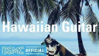 Hawaiian Guitar: Pleasing and Easy Listening Music - Hawaiian Music for Positive Vibes, Chilling