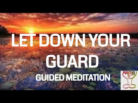 Let Down Your Guard - 10 Minute Guided Meditation on Letting Go of Defense Mechanisms - POSITIVE