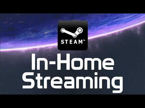 Steam In-Home Streaming: Overview & Demonstration