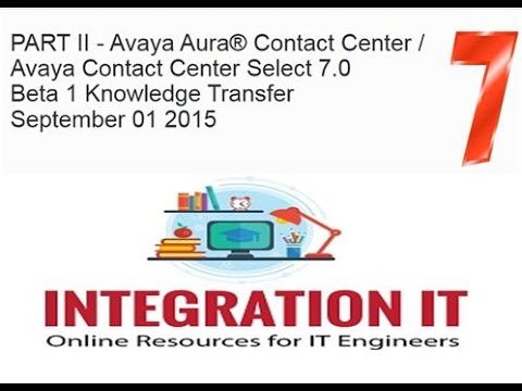 Avaya Aura® Contact Center and Contact Center Select 7 0 Knowledge Transfer Part 2
